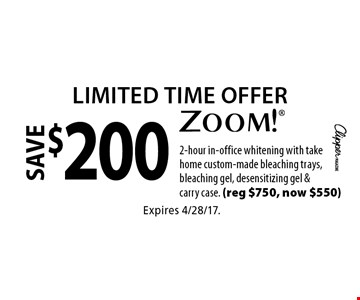Limited Time Offer save $200 zoom! 2-hour in-office whitening with take home custom-made bleaching trays, bleaching gel, desensitizing gel & carry case. (reg $750, now $550). Expires 4/28/17.