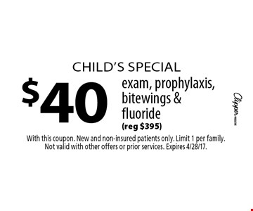 Child's special $40 exam, prophylaxis, bitewings & fluoride (reg $395). With this coupon. New and non-insured patients only. Limit 1 per family.Not valid with other offers or prior services. Expires 4/28/17.