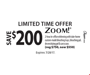 Limited Time Offer save $200 zoom! 2-hour in-office whitening with take-home custom-made bleaching trays, bleaching gel, desensitizing gel & carry case. (reg $750, now $550). Expires 7/28/17.