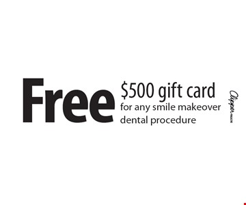 Free $500 gift card or any smile makeover dental procedure.