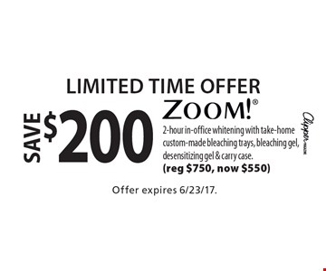 Limited Time Offer. Save $200 on Zoom! 2-hour in-office whitening with take-home custom-made bleaching trays, bleaching gel, desensitizing gel & carry case. (reg $750, now $550). Offer expires 6/23/17.