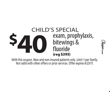 Child's special $40 exam, prophylaxis, bitewings & fluoride (reg $395). With this coupon. New and non-insured patients only. Limit 1 per family. Not valid with other offers or prior services. Offer expires 6/23/17.