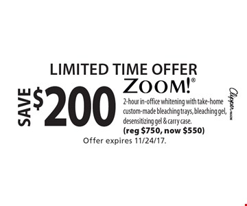 Limited Time Offer save $200 zoom! 2-hour in-office whitening with take-home custom-made bleaching trays, bleaching gel, desensitizing gel & carry case. (reg $750, now $550). Offer expires 11/24/17.
