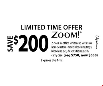 Limited time offer. Save $200 on Zoom! 2-hour in-office whitening with take home custom-made bleaching trays, bleaching gel, desensitizing gel & carry case. (reg $750, now $550). Expires 3-24-17.