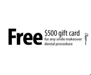 Free $500 gift card for any smile makeover dental procedure.