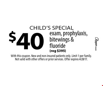 Child's special $40 exam, prophylaxis, bitewings & fluoride (reg $395). With this coupon. New and non-insured patients only. Limit 1 per family.Not valid with other offers or prior services. Offer expires 4/28/17.