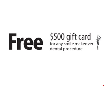 Free $500 gift cardfor any smile makeoverdental procedure.