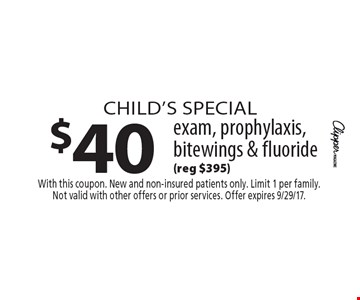 Child's special $40 exam, prophylaxis, bitewings & fluoride (reg $395). With this coupon. New and non-insured patients only. Limit 1 per family.Not valid with other offers or prior services. Offer expires 9/29/17.