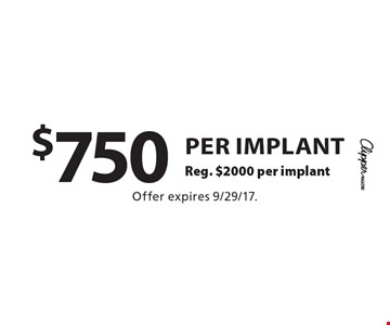 $750 per implant Reg. $2000 per implant. Offer expires 9/29/17.