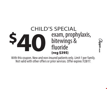 Child's special $40 exam, prophylaxis, bitewings & fluoride (reg $395). With this coupon. New and non-insured patients only. Limit 1 per family.Not valid with other offers or prior services. Offer expires 7/28/17.