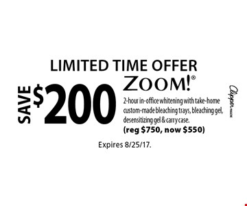 Limited Time Offer - Save $200 Zoom!® 2-hour in-office whitening with take-home custom-made bleaching trays, bleaching gel, desensitizing gel & carry case. (reg $750, now $550). Expires 8/25/17.