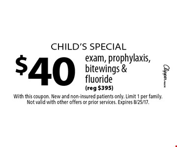 Child's special - $40 exam, prophylaxis, bitewings & fluoride (reg $395). With this coupon. New and non-insured patients only. Limit 1 per family. Not valid with other offers or prior services. Expires 8/25/17.