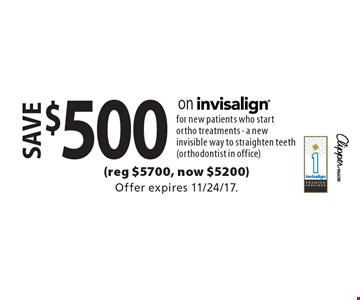 save $500 on invisalign for new patients who start ortho treatments - a new invisible way to straighten teeth (orthodontist in office)(reg $5700, now $5200). Offer expires 11/24/17.