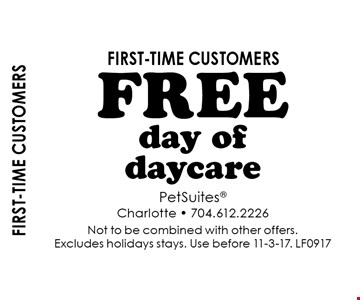 First-time customers Free day of daycare first-time customers. Not to be combined with other offers. Excludes holidays stays. Use before 11-3-17. LF0917