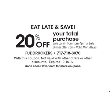 EAT LATE & SAVE! 20% Off your total purchase Late Lunch from 1pm-4pm or Late Dinner after 7pm - Valid Mon.-Thurs.. With this coupon. Not valid with other offers or other discounts.Expires 12-15-17. Go to LocalFlavor.com for more coupons.