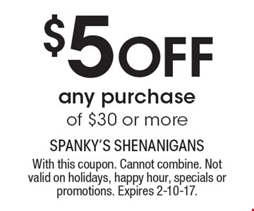 $5 Off any purchase of $30 or more. With this coupon. Cannot combine. Not valid on holidays, happy hour, specials or promotions. Expires 2-10-17.