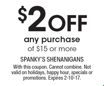 $2 Off any purchase of $15 or more. With this coupon. Cannot combine. Not valid on holidays, happy hour, specials or promotions. Expires 2-10-17.