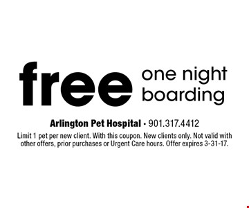 free one night boarding. Limit 1 pet per new client. With this coupon. New clients only. Not valid with other offers, prior purchases or Urgent Care hours. Offer expires 3-31-17.