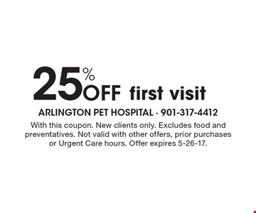 25% Off first visit. With this coupon. New clients only. Excludes food and preventatives. Not valid with other offers, prior purchases or Urgent Care hours. Offer expires 5-26-17.