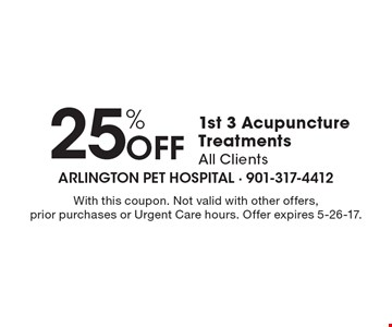 25% Off 1st 3 Acupuncture Treatments All Clients. With this coupon. Not valid with other offers, prior purchases or Urgent Care hours. Offer expires 5-26-17.