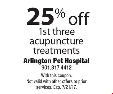 25% off 1st three acupuncture treatments. With this coupon. Not valid with other offers or prior services. Exp. 7/21/17.