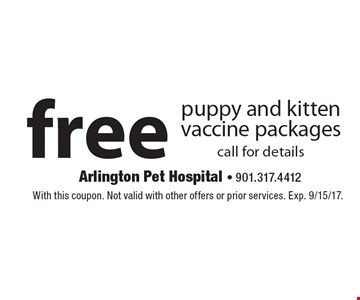 Free puppy and kitten vaccine packages. Call for details. With this coupon. Not valid with other offers or prior services. Exp. 9/15/17.