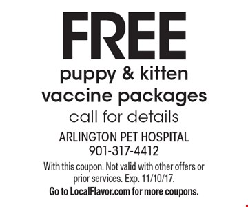 Free puppy & kitten vaccine packages, call for details. With this coupon. Not valid with other offers or prior services. Exp. 11/10/17. Go to LocalFlavor.com for more coupons.