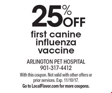 25% OFF first canine influenza vaccine. With this coupon. Not valid with other offers or prior services. Exp. 11/10/17. Go to LocalFlavor.com for more coupons.