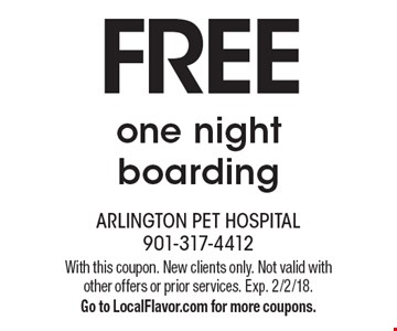 Free one night boarding. With this coupon. New clients only. Not valid with other offers or prior services. Exp. 2/2/18. Go to LocalFlavor.com for more coupons.