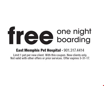 Free one night boarding. Limit 1 pet per new client. With this coupon. New clients only. Not valid with other offers or prior services. Offer expires 3-31-17.