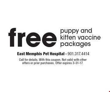 Free puppy and kitten vaccine packages. Call for details. With this coupon. Not valid with other offers or prior purchases. Offer expires 3-31-17.