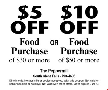 $10 off Food Purchase of $50 or more or $5 off Food Purchase of $30 or more. Dine in only. No facsimile or copies accepted. With this coupon. Not valid on senior specials or holidays. Not valid with other offers. Offer expires 2-24-17.