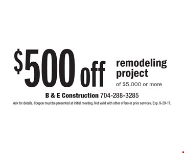 $500 off remodeling project of $5,000 or more. Ask for details. Coupon must be presented at initial meeting. Not valid with other offers or prior services. Exp. 9-29-17.