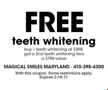 Free teeth whitening. Buy 1 teeth whitening at $398, get a 2nd teeth whitening free, a $796 value. With this coupon. Some restrictions apply. Expires 2-10-17.