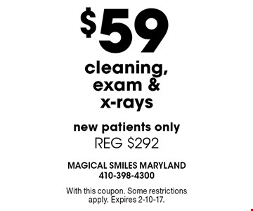 $59 cleaning, exam & x-rays. New patients only. REG $292. With this coupon. Some restrictions apply. Expires 2-10-17.