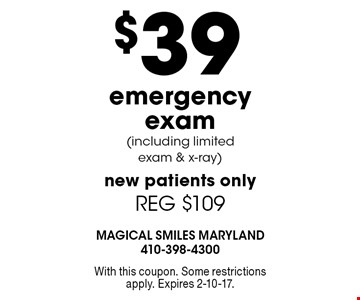 $39 emergency exam (including limited exam & x-ray). New patients only. REG $109. With this coupon. Some restrictions apply. Expires 2-10-17.