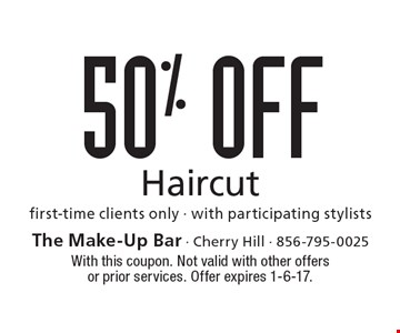 50% OFF haircut. First-time clients only. With participating stylists. With this coupon. Not valid with other offers or prior services. Offer expires 1-6-17.