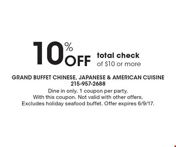 10% Off total check of $10 or more. Dine in only. 1 coupon per party. With this coupon. Not valid with other offers. Excludes holiday seafood buffet. Offer expires 6/9/17.