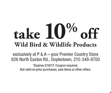 Take 10% off Wild Bird & Wildlife Products. *Expires 2/10/17. Coupon required. Not valid on prior purchases, sale items or other offers.