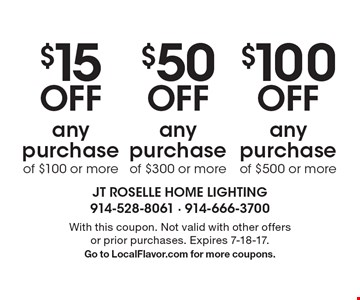 $100 Off any purchase of $500 or more. $50 Off any purchase of $300 or more. $15 Off any purchase of $100 or more. With this coupon. Not valid with other offers or prior purchases. Expires 7-18-17. Go to LocalFlavor.com for more coupons.