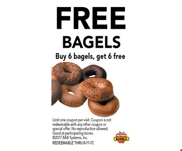 Free BAGELS. Buy 6 bagels, get 6 free. Limit one coupon per visit. Coupon is not redeemable with any other coupon or special offer. No reproduction allowed. Good at participating stores. 2017 BAB Systems, Inc. REDEEMABLE THRU 8-11-17.