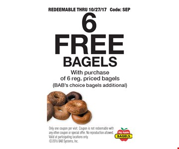 6 free bagels with purchase of 6 reg. priced bagels. Redeemable thru 10/27/17. Code: SEP. Only one coupon per visit. Coupon is not redeemable with any other coupon or special offer. No reproduction allowed. Valid at participating locations only.
