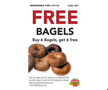 Free bagels. Buy 6 bagels, get 6 free. Only one coupon per visit. Coupon is not redeemable with any other coupon or special offer. No reproduction allowed. Valid at participating locations only.