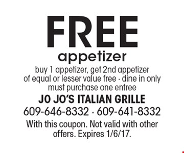 Free appetizer, buy 1 appetizer, get 2nd appetizer of equal or lesser value free - dine in only must purchase one entree. With this coupon. Not valid with other offers. Expires 1/6/17.