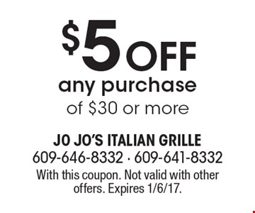 $5 Off any purchase of $30 or more. With this coupon. Not valid with other offers. Expires 1/6/17.