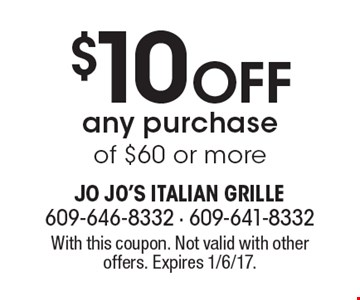 $10 Off any purchase of $60 or more. With this coupon. Not valid with other offers. Expires 1/6/17.
