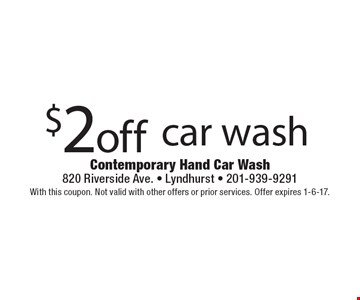 $2off car wash. With this coupon. Not valid with other offers or prior services. Offer expires 1-6-17.