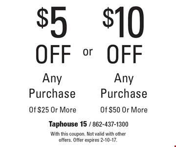 $5 off Any Purchase Of $25 Or More or $10 off Any Purchase Of $50 Or More. With this coupon. Not valid with other offers. Offer expires 2-10-17.