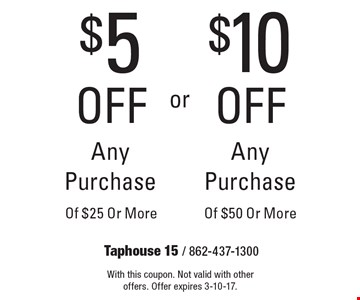 $10 off Any Purchase Of $50 Or More. $5 off Any Purchase Of $25 Or More. With this coupon. Not valid with other offers. Offer expires 3-10-17.