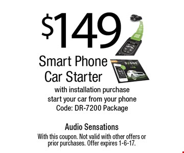 $149 Smart Phone Car Starter with installation purchase start your car from your phone Code: DR-7200 Package. With this coupon. Not valid with other offers or prior purchases. Offer expires 1-6-17.